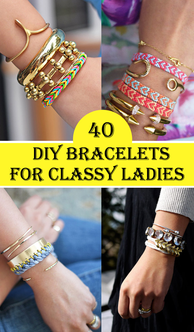 40 DIY Bracelet Ideas For Classy Ladies
